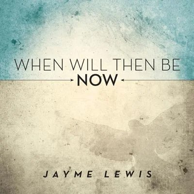 "Jayme Lewis Releases ""When Will Then Be Now"""