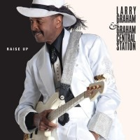 Larry Graham and Graham Central Station: Raise Up
