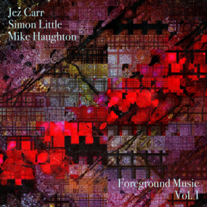 Simon Little, Jezz Carr & Mike Haughton: Foreground Music, Vol. 1