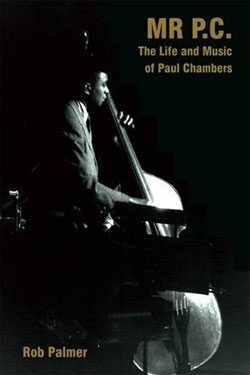 Mr. P.C.: The Life and Music of Paul Chambers Book Now Available