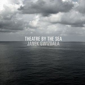 Janek Gwizdala: Theatre by the Sea