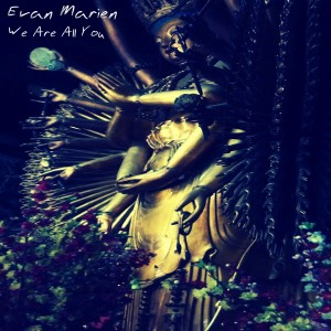 Evan Marien: We Are All You