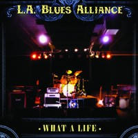 L.A. Blues Alliance: What a Life