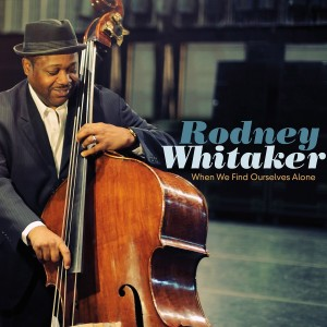 Rodney Whitaker: When We Find Ourselves Alone