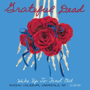 Grateful Dead: Wake Up To Find Out: Nassau Coliseum