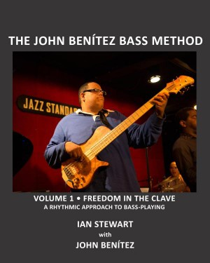 The John Benítez Bass Method Volume 1:- Freedom In The Clave: A Rhythmic Approach To Bass Playing