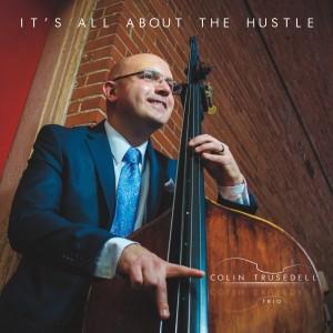 Colin Trusedell Trio: It's All About the Hustle