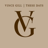 Vince Gil: These Days
