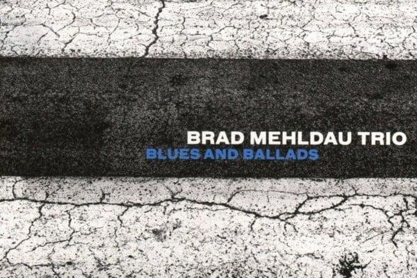 "Brad Mehldau Trio Releases ""Blues And Ballads"""