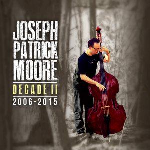 Joseph Patrick Moore: Decade II 2006-2015