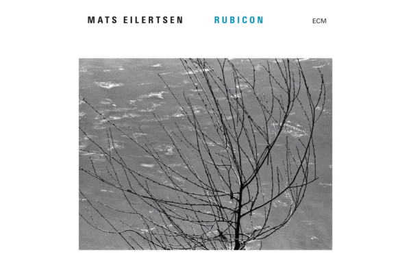 "Mats Eilertsen Steps Out on ""Rubicon"""