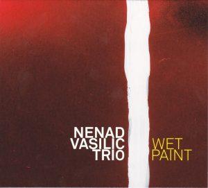 Nenad Vasilic Trio: Wet Paint