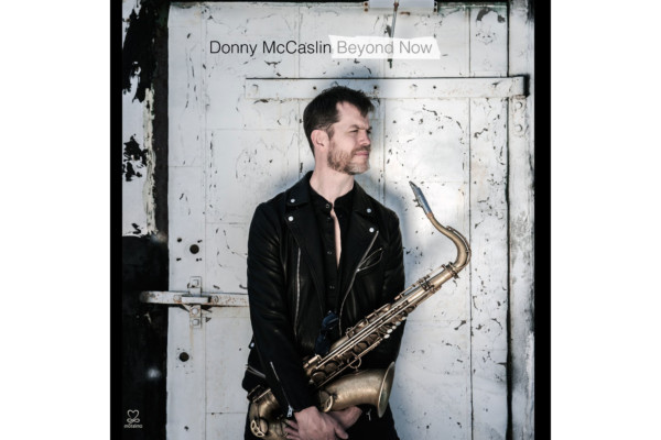 Donny McCaslin Releases Beyond Now, Featuring Tim Lefebvre