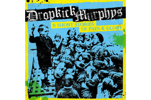 "The Dropkick Murphys Return with ""11 Short Stories of Pain & Glory"""