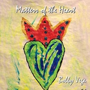 Bobby Vega: Matters of the Heart