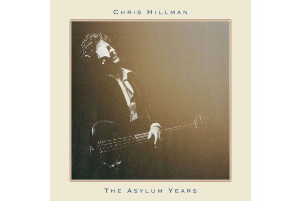 "Chris Hillman's First Solo Albums Reissued As ""The Asylum Years"""