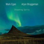 """Mark Egan and Arjun Bruggeman Release """"Dreaming Spirits"""""""
