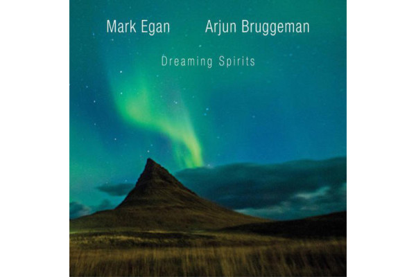 "Mark Egan and Arjun Bruggeman Release ""Dreaming Spirits"""
