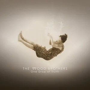 The Wood Brothers: One Drop of Truth
