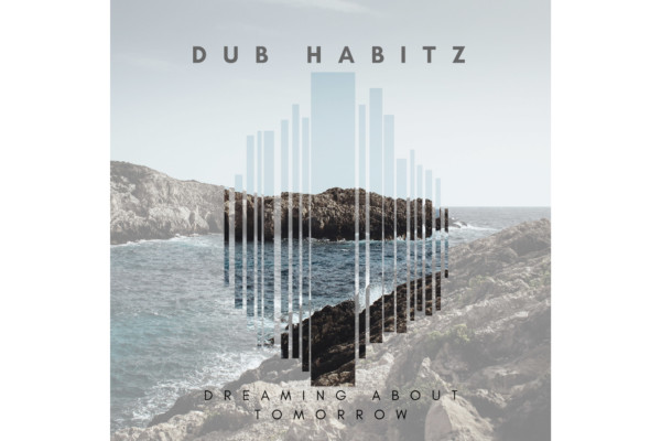 "Dub Habitz Releases ""Dreaming About Tomorrow"""