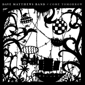 Dave Matthews Band: Come Tomorrow