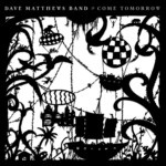 """Dave Matthews Band Releases """"Come Tomorrow"""""""