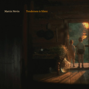 """Martin Nevin Releases Debut Solo Album, """"Tenderness is Silent"""""""