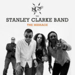 "The Stanley Clarke Band Releases ""The Message"""