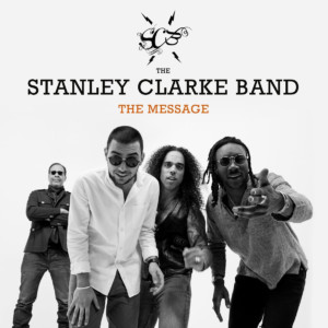 """The Stanley Clarke Band Releases """"The Message"""""""