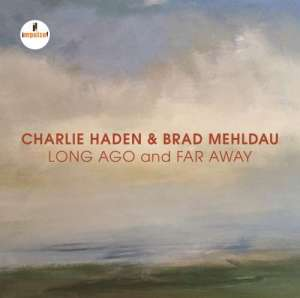 Charlie Haden & Brad Mehldau: Long Ago and Far Away