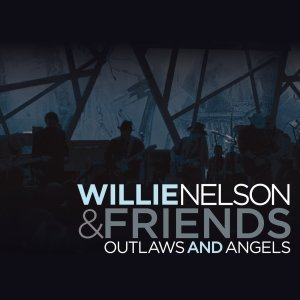 Willie Nelson: Outlaws and Angels