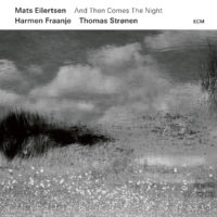 """Mats Eilertsen Trio Releases """"And Then Comes The Night"""""""