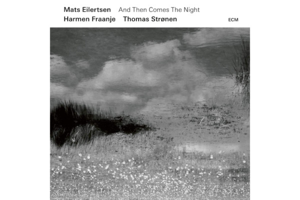 "Mats Eilertsen Trio Releases ""And Then Comes The Night"""