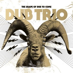 Dub Trio: The Shape of Dub To Come