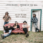 "Lukas Nelson & Promise of the Real Release ""Turn Off the News (Build a Garden)"""