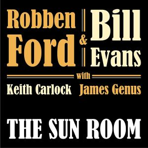 Robben Ford and Bill Evans: The Sun Room