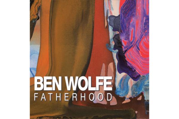 """Ben Wolfe Releases """"Fatherhood"""""""