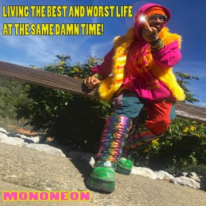 MonoNeon: Living The Best And Worst Life At The Same Damn Time!