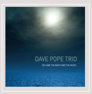 The Dave Pope Trio: You and the Night and the Music