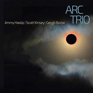 Jimmy Haslip, Scott Kinsey & Gergö Borlai: ARC Trio