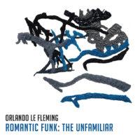 "Orlando le Fleming Releases ""Romantic Funk: The Unfamiliar"""