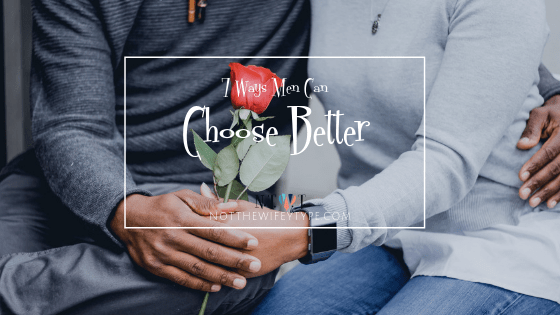 7 Ways Men Can Choose Better Partners -