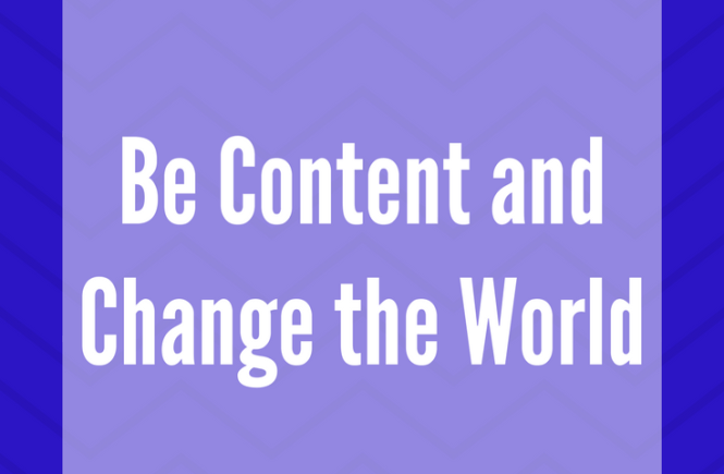 Be Content and Change the World