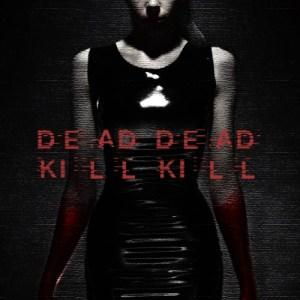 Dead Dead Kill Kill