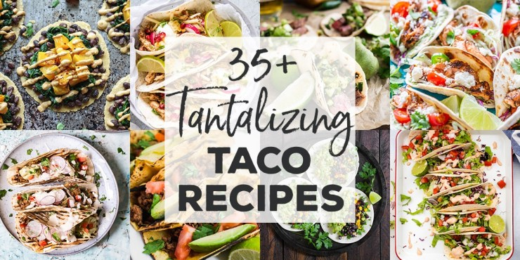 An epic round-up of more than 35 taco recipes - chicken, seafood, vegetarian, pork, beef, and more!