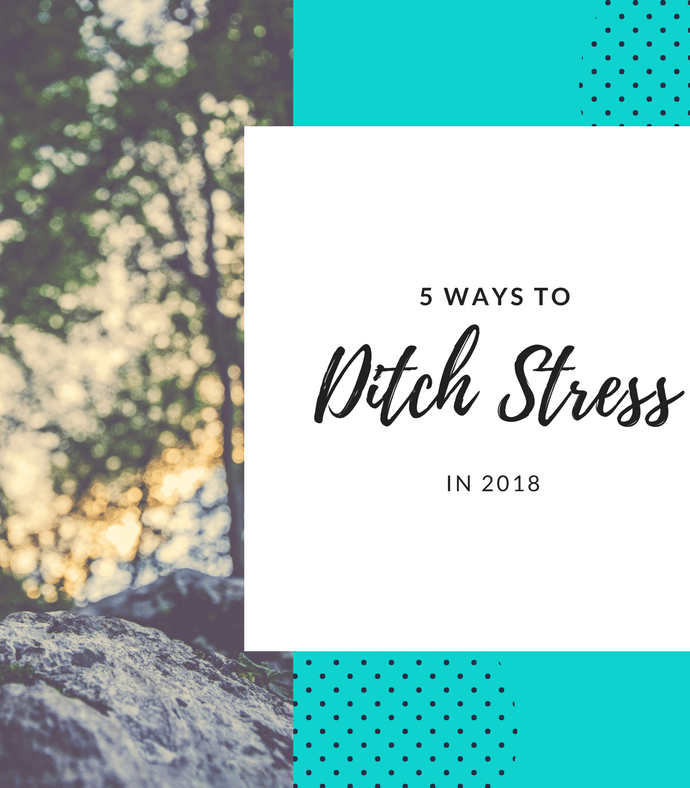 5 Ways to Kick Stress Out the Door 2018
