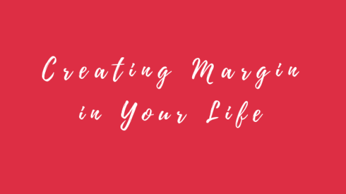Creating Margine in Your Life
