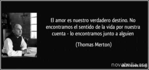frase-el-amor-es-nuestro-verdadero-destino-no-encontramos-el-sentido-de-la-vida-por-nuestra-cuenta-lo-thomas-merton-122037