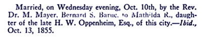 Married on Wednesday evening, Oct 10th 1855 Bernard S. Baruc to Mathilda R. Oppenheim