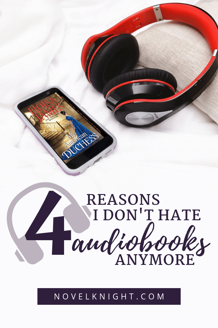 Photo of a pair of headphones and an audiobook of My American Duchess with the text 4 Reasons I Don't Hate Audiobooks Anymore, a NovelKnight Book Reviews Discussion.